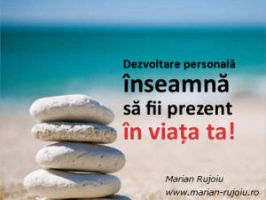 dezvoltare personală este sa fii prezent in viata ta