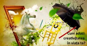 cum aduci creaticitatea in viata ta?